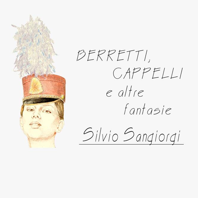 Silvio Sangiorgi - Berretti, Cappelli e altre fantasie
