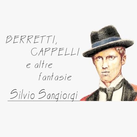 Silvio Sangiorgi - Berretti, Cappelli e altre fantasie (parte seconda)