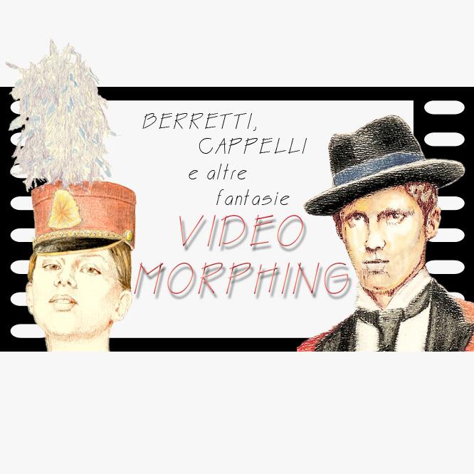 Video Morphing: Berretti, Cappelli e altre fantasie